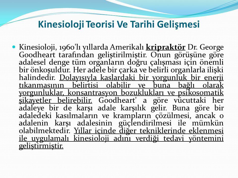 Kinesioloji Teorisi Ve Tarihi Gelişmesi Kinesioloji, 1960'lı yıllarda Amerikalı kripraktör Dr. George Goodheart tarafından geliştirilmiştir. Onun görü