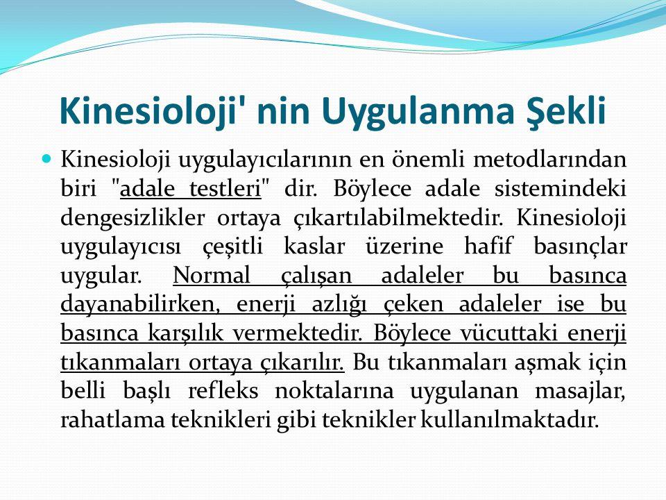 Kinesioloji nin Uygulama Alanları Sırt ağrıları, Obezite, Migren, Adele krampları, Alerjiler, Sindirim bozuklukları, Depresyon, Anksiyete, Konsantrasyon bozuklukları, Düşünme zorlukları, Sınav stresi, Okuma-yazma zorlukları, Hiperaktivite