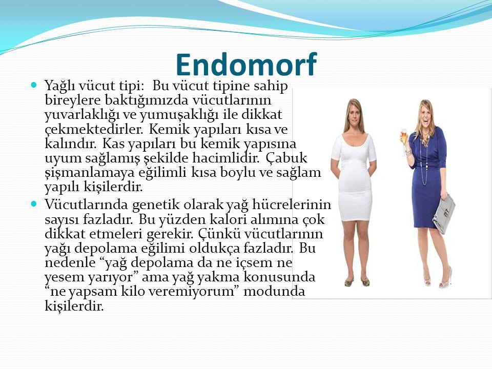 Endomorf Yağlı vücut tipi: Bu vücut tipine sahip bireylere baktığımızda vücutlarının yuvarlaklığı ve yumuşaklığı ile dikkat çekmektedirler. Kemik yapı