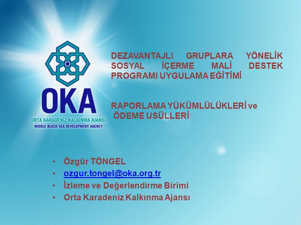 1 Özgür TÖNGEL ozgur.tongel@oka.org.tr İzleme ve Değerlendirme Birimi Orta Karadeniz Kalkınma Ajansı DEZAVANTAJLI GRUPLARA YÖNELİK SOSYAL İÇERME MALİ DESTEK PROGRAMI UYGULAMA EĞİTİMİ RAPORLAMA YÜKÜMLÜLÜKLERİ ve ÖDEME USÜLLERİ