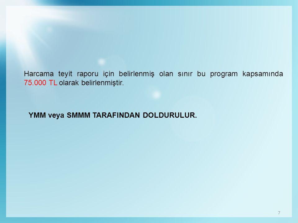 7 Harcama teyit raporu için belirlenmiş olan sınır bu program kapsamında 75.000 TL olarak belirlenmiştir.