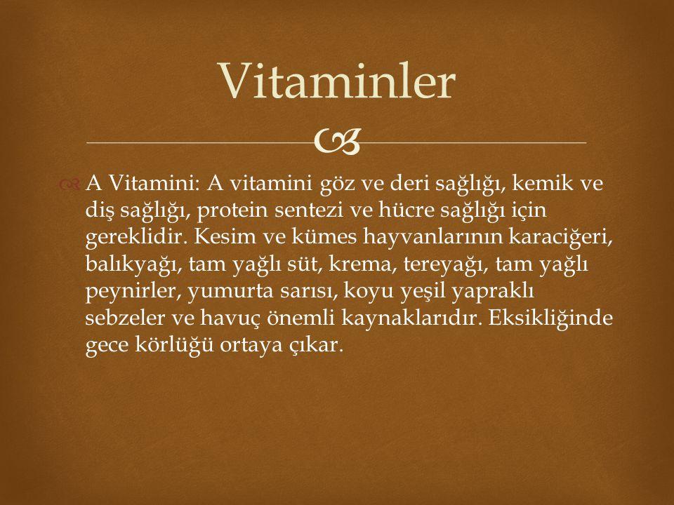   A Vitamini: A vitamini göz ve deri sağlığı, kemik ve diş sağlığı, protein sentezi ve hücre sağlığı için gereklidir. Kesim ve kümes hayvanlarının k
