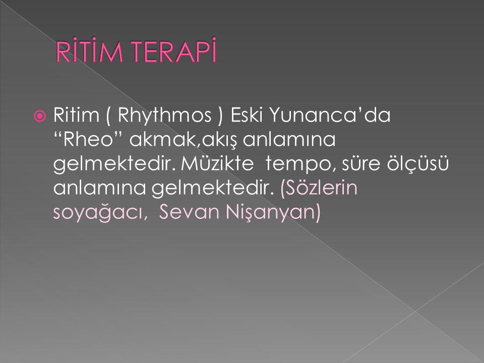  Ritim ( Rhythmos ) Eski Yunanca'da Rheo akmak,akış anlamına gelmektedir.