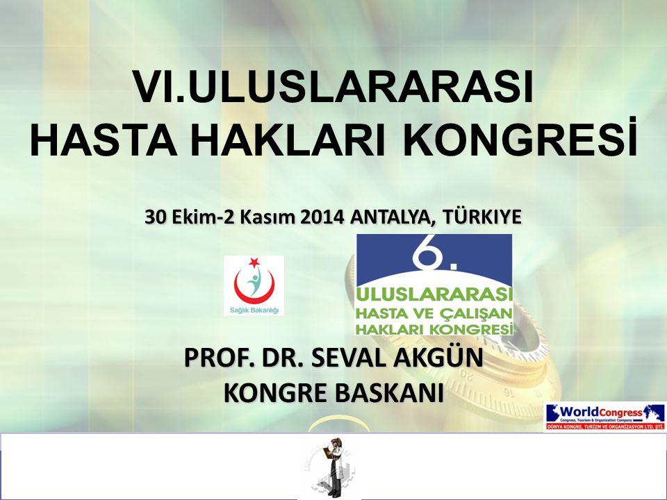 LOGO VI.ULUSLARARASI HASTA HAKLARI KONGRESİ 30 Ekim-2 Kasım 2014 ANTALYA, TÜRKIYE PROF. DR. SEVAL AKGÜN KONGRE BASKANI