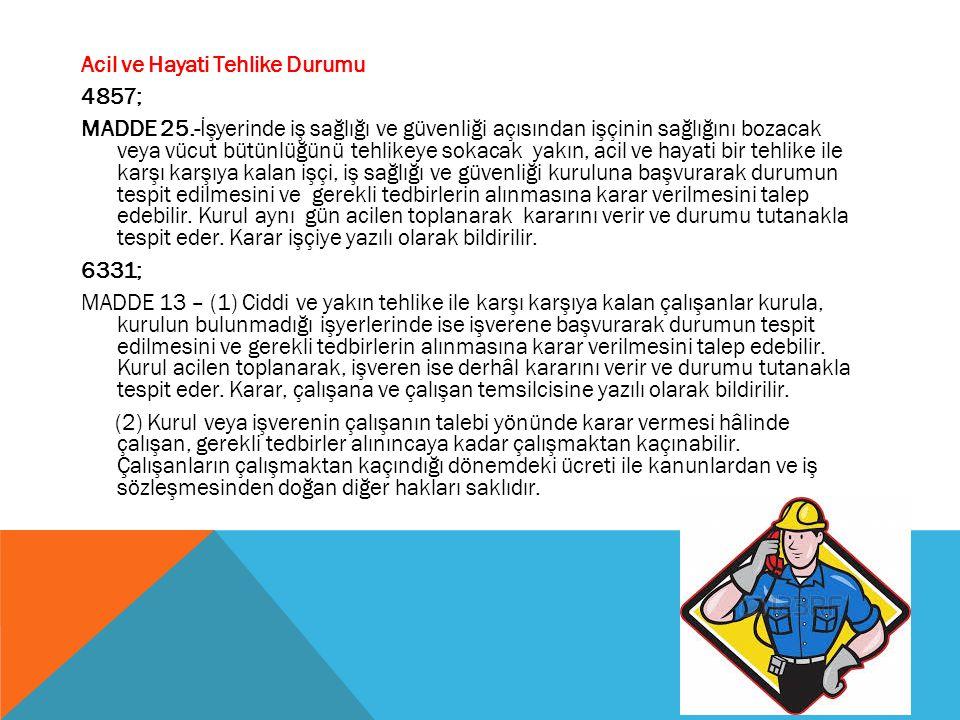 Acil ve Hayati Tehlike Durumu 4857; MADDE 25.-İşyerinde iş sağlığı ve güvenliği açısından işçinin sağlığını bozacak veya vücut bütünlüğünü tehlikeye s