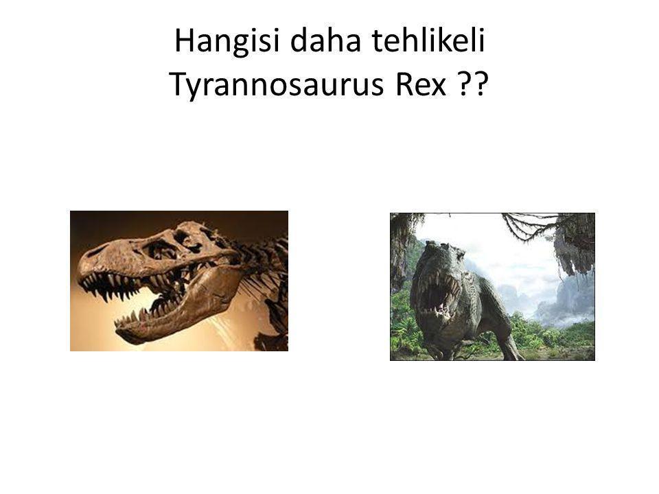 Hangisi daha tehlikeli Tyrannosaurus Rex ??