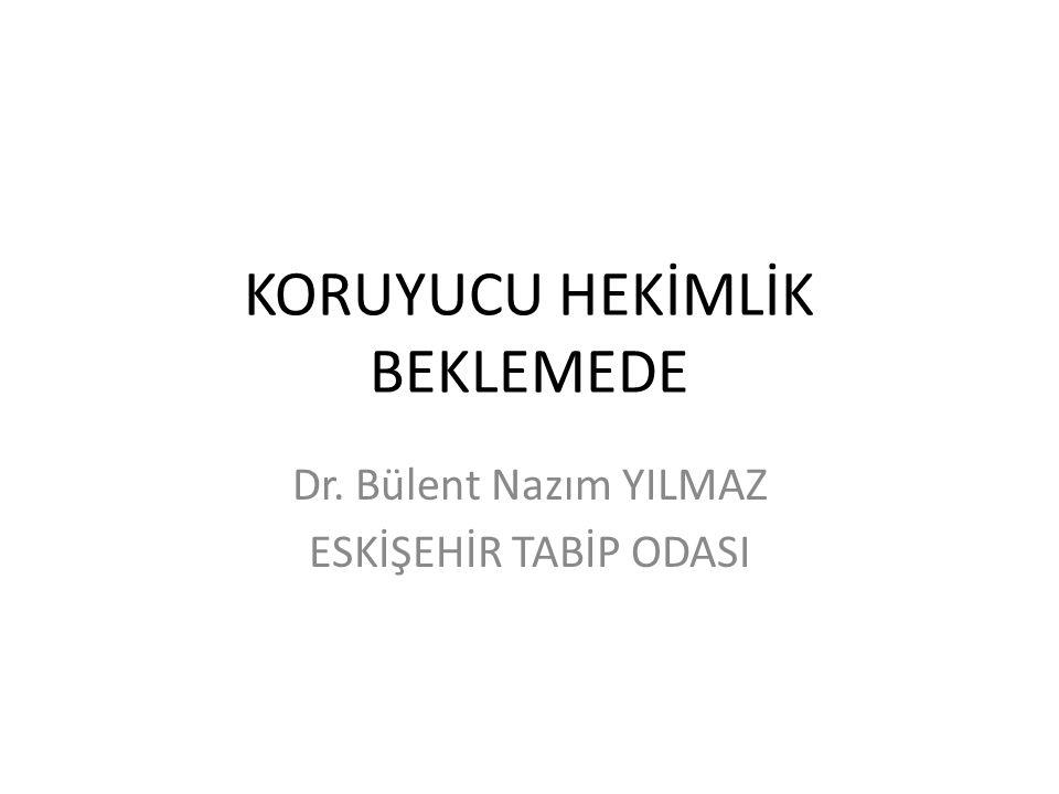 KORUYUCU HEKİMLİK BEKLEMEDE Dr. Bülent Nazım YILMAZ ESKİŞEHİR TABİP ODASI