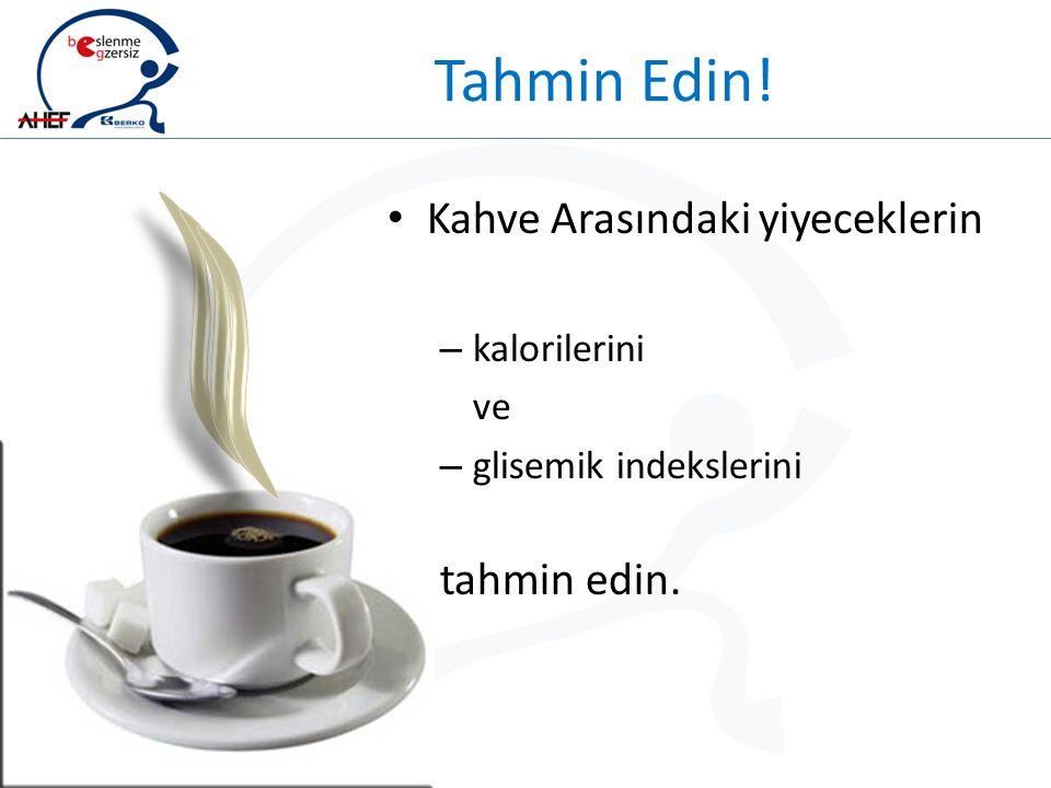 Tahmin Edin! Kahve Arasındaki yiyeceklerin – kalorilerini ve – glisemik indekslerini tahmin edin.