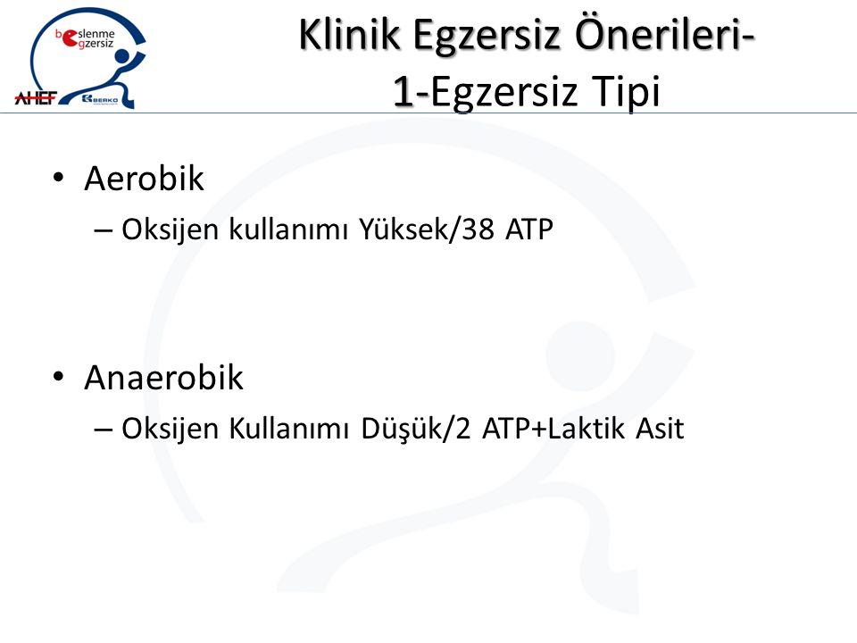 Klinik Egzersiz Önerileri- 1- Klinik Egzersiz Önerileri- 1-Egzersiz Tipi Aerobik – Oksijen kullanımı Yüksek/38 ATP Anaerobik – Oksijen Kullanımı Düşük