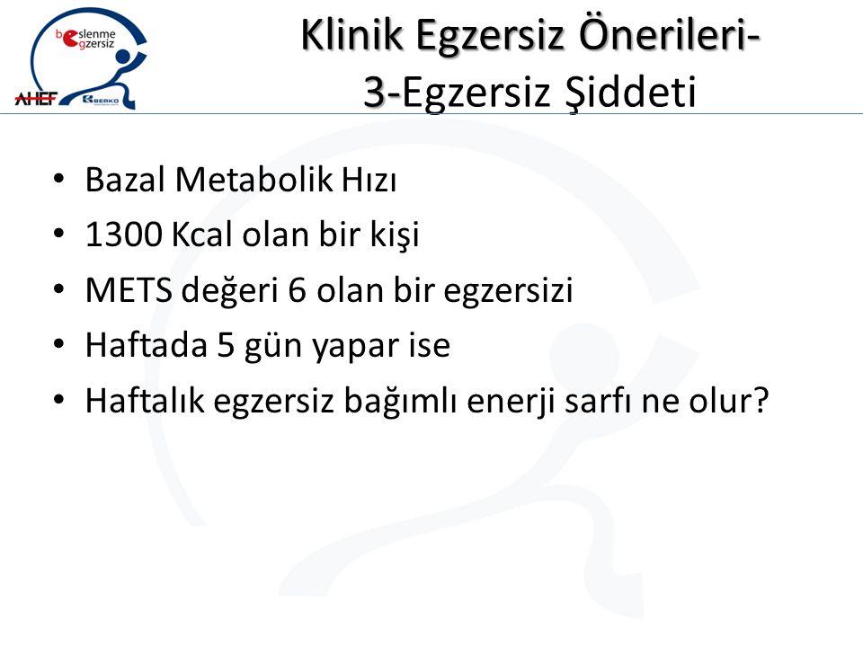 Klinik Egzersiz Önerileri- 3- Klinik Egzersiz Önerileri- 3-Egzersiz Şiddeti Bazal Metabolik Hızı 1300 Kcal olan bir kişi METS değeri 6 olan bir egzers
