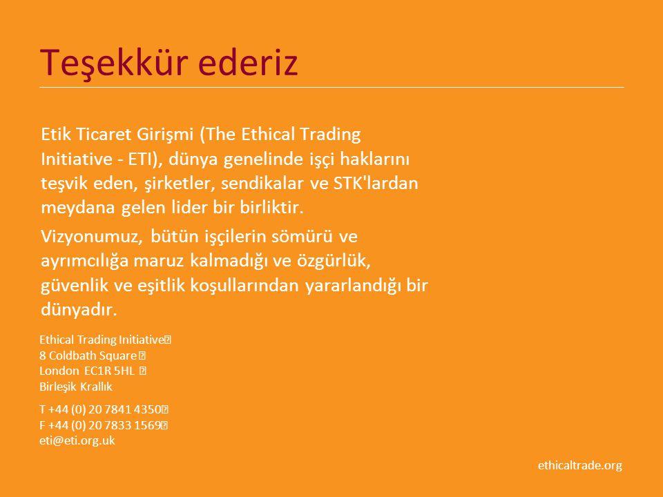 ethicaltrade.org Teşekkür ederiz Etik Ticaret Girişmi (The Ethical Trading Initiative - ETI), dünya genelinde işçi haklarını teşvik eden, şirketler, sendikalar ve STK lardan meydana gelen lider bir birliktir.