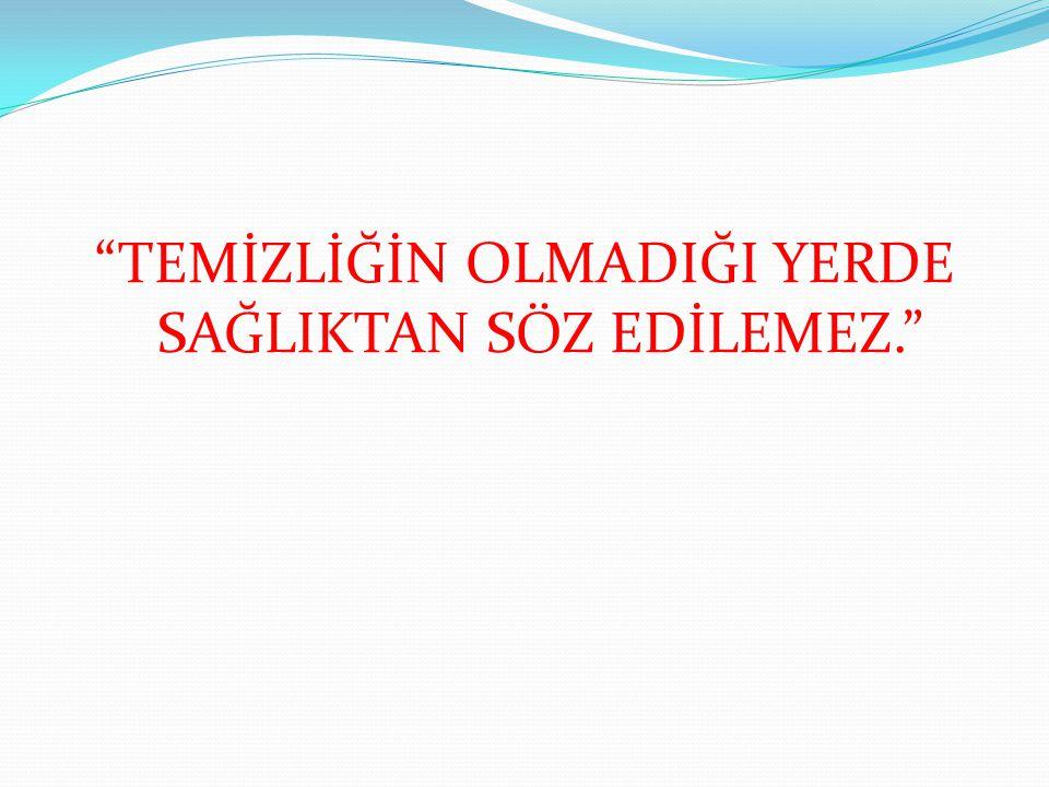 """""""TEMİZLİĞİN OLMADIĞI YERDE SAĞLIKTAN SÖZ EDİLEMEZ."""""""