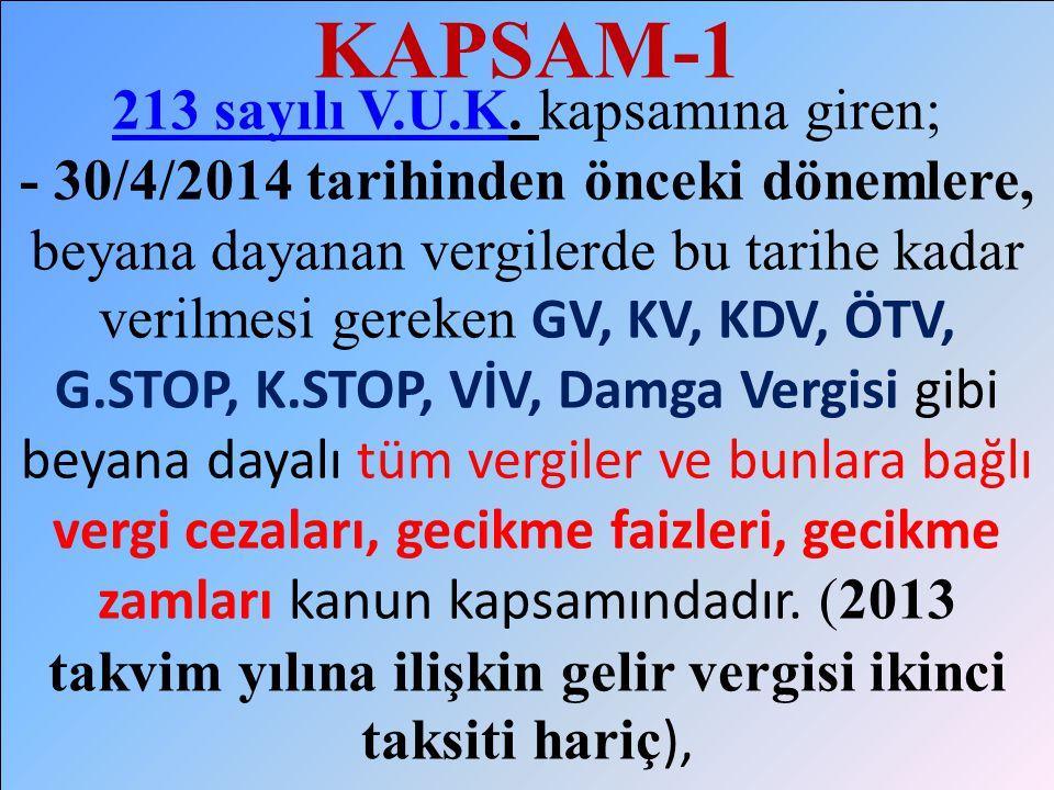 KAPSAM-2 2014 yılına ilişkin olarak; 30/4/2014 tarihinden önce tahakkuk eden vergi (Yıllık Harçlar, MTV vb.) ve bunlara bağlı vergi cezaları, gecikme faizleri, gecikme zamları (2014 yılı için tahakkuk eden MTV ikinci taksiti hariç)