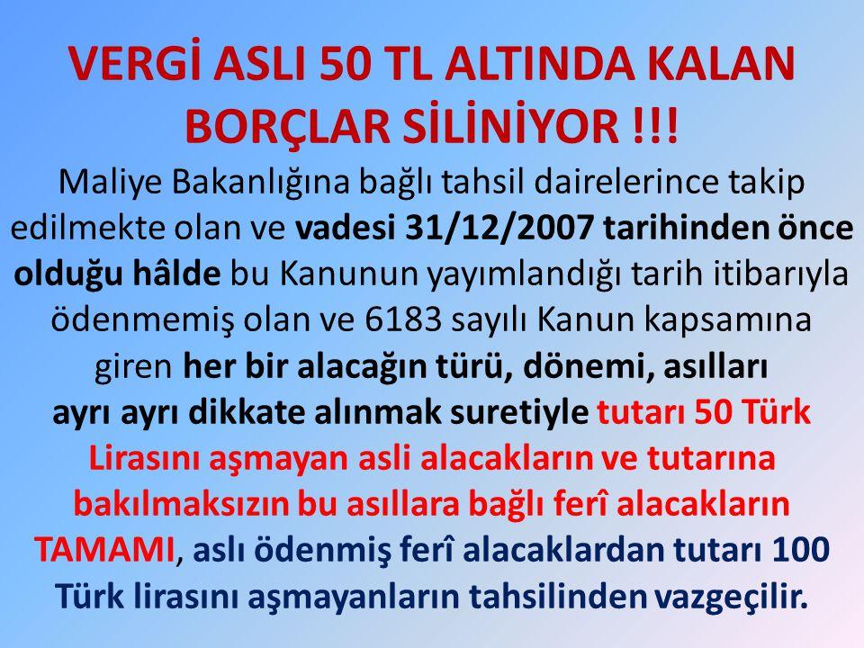 VERGİ ASLI 50 TL ALTINDA KALAN BORÇLAR SİLİNİYOR !!! Maliye Bakanlığına bağlı tahsil dairelerince takip edilmekte olan ve vadesi 31/12/2007 tarihinden
