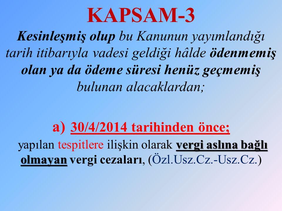 vergi aslına bağlı olmayan KAPSAM-3 Kesinleşmiş olup bu Kanunun yayımlandığı tarih itibarıyla vadesi geldiği hâlde ödenmemiş olan ya da ödeme süresi h