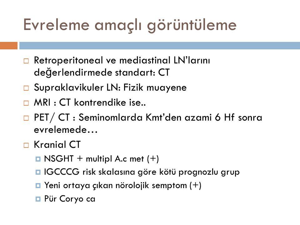 Evreleme amaçlı görüntüleme  Retroperitoneal ve mediastinal LN'larını de ğ erlendirmede standart: CT  Supraklavikuler LN: Fizik muayene  MRI : CT k