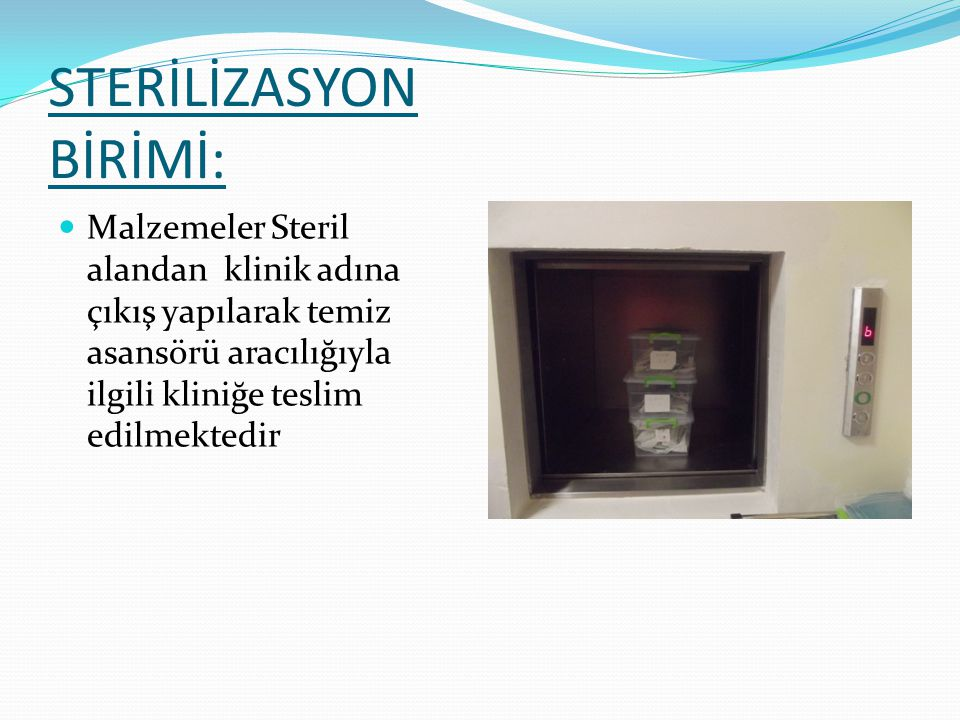 STERİLİZASYON BİRİMİ: Otoklavdan çıkan malzemeler tek tek barkod yapıştırılıp güvenlik kontrolü yapıldıktan sonra steril malzemeler tel rafdaki özel k