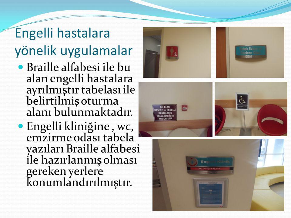 Engelli hastalara yönelik uygulamalar Danışmada engelli hastalara hastane içinde refakat edecek personel görevlendirilmektedirBr aille alfabesi ile ha