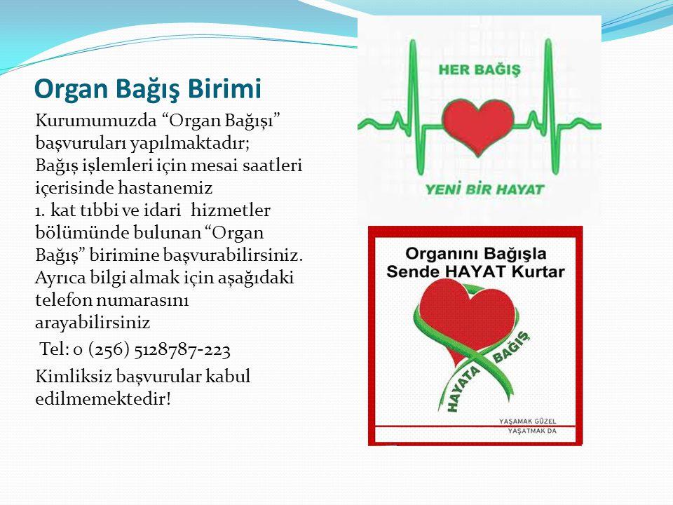 Organ Bağış Birimi Kurumumuzda Organ Bağışı başvuruları yapılmaktadır; Bağış işlemleri için mesai saatleri içerisinde hastanemiz 1.