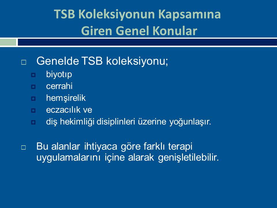 TSB Koleksiyonun Kapsamına Giren Genel Konular  Genelde TSB koleksiyonu;  biyotıp  cerrahi  hemşirelik  eczacılık ve  diş hekimliği disiplinleri