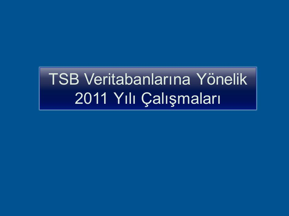 TSB Veritabanlarına Yönelik 2011 Yılı Çalışmaları