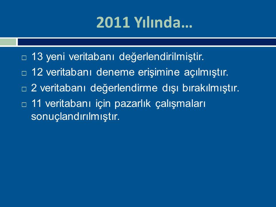 2011 Yılında…  13 yeni veritabanı değerlendirilmiştir.  12 veritabanı deneme erişimine açılmıştır.  2 veritabanı değerlendirme dışı bırakılmıştır.