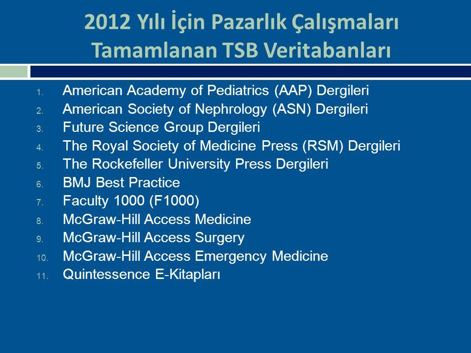 2012 Yılı İçin Pazarlık Çalışmaları Tamamlanan TSB Veritabanları 1. American Academy of Pediatrics (AAP) Dergileri 2. American Society of Nephrology (