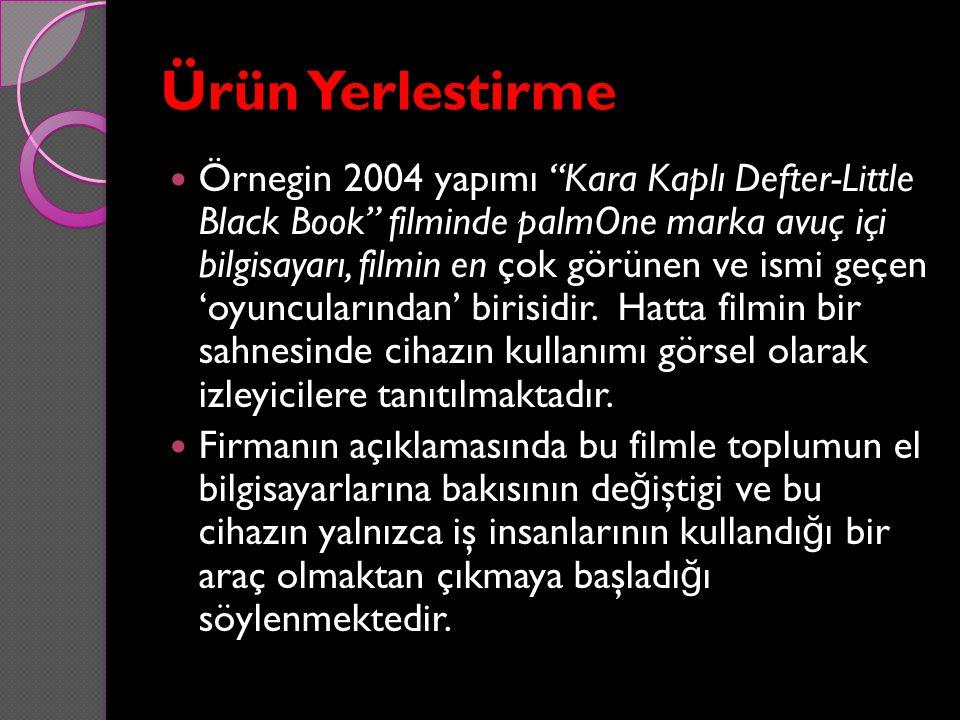"""Ürün Yerlestirme Örnegin 2004 yapımı """"Kara Kaplı Defter-Little Black Book"""" filminde palmOne marka avuç içi bilgisayarı, filmin en çok görünen ve ismi"""