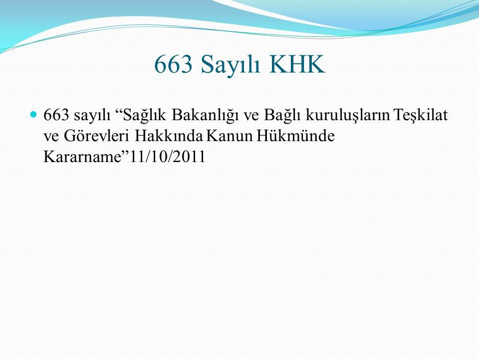 """663 Sayılı KHK 663 sayılı """"Sağlık Bakanlığı ve Bağlı kuruluşların Teşkilat ve Görevleri Hakkında Kanun Hükmünde Kararname""""11/10/2011"""