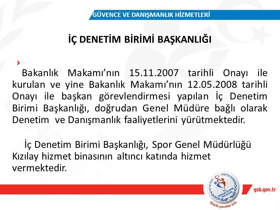 İÇ DENETİM BİRİMİ BAŞKANLIĞI GÜVENCE VE DANIŞMANLIK HİZMETLERİ Bakanlık Makamı'nın 15.11.2007 tarihli Onayı ile kurulan ve yine Bakanlık Makamı'nın 12