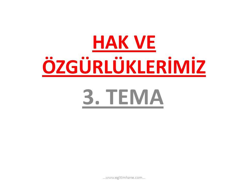 HAK VE ÖZGÜRLÜKLERİMİZ 3. TEMA...www.egitimhane.com...