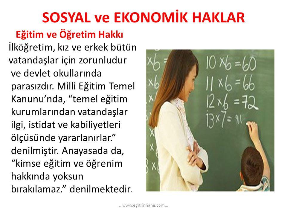 SOSYAL ve EKONOMİK HAKLAR Eğitim ve Öğretim Hakkı İlköğretim, kız ve erkek bütün vatandaşlar için zorunludur ve devlet okullarında parasızdır. Milli E