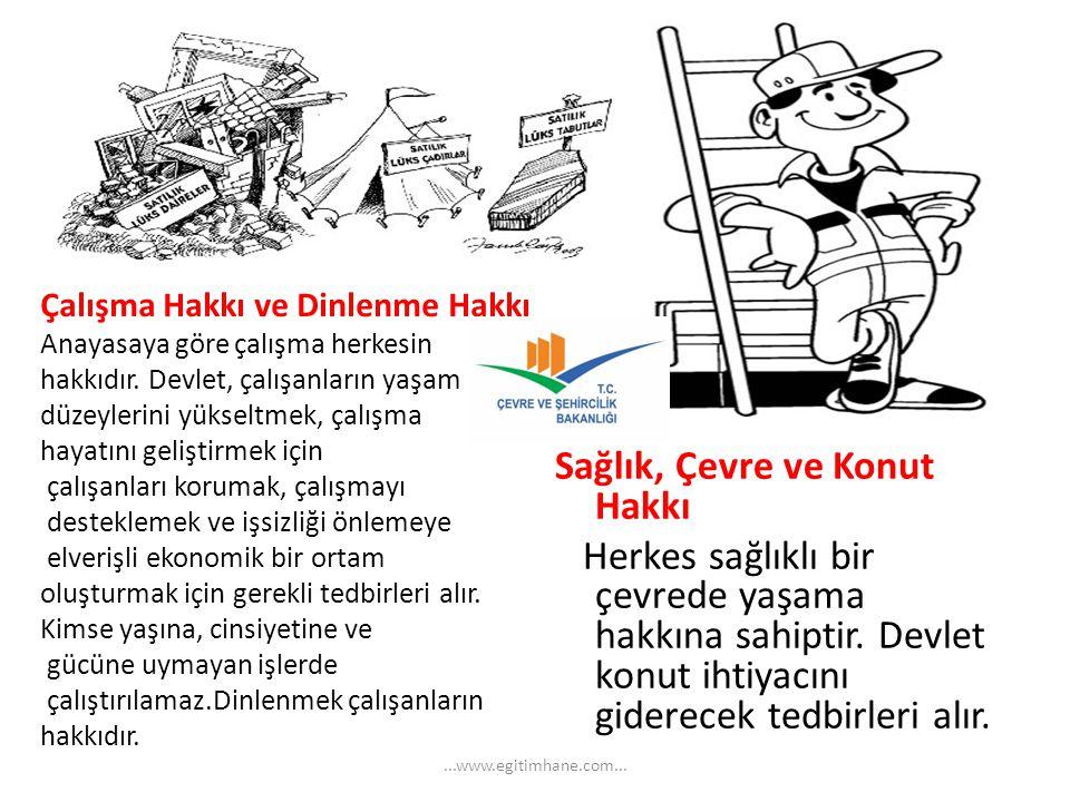 Çalışma Hakkı ve Dinlenme Hakkı Anayasaya göre çalışma herkesin hakkıdır. Devlet, çalışanların yaşam düzeylerini yükseltmek, çalışma hayatını geliştir