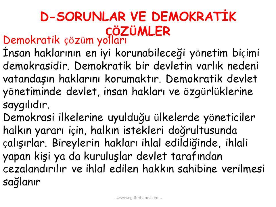 D-SORUNLAR VE DEMOKRATİK ÇÖ Z Ü MLER Demokratik çö z ü m yolları İnsan haklarının en iyi korunabileceği y ö netim bi ç imi demokrasidir. Demokratik bi