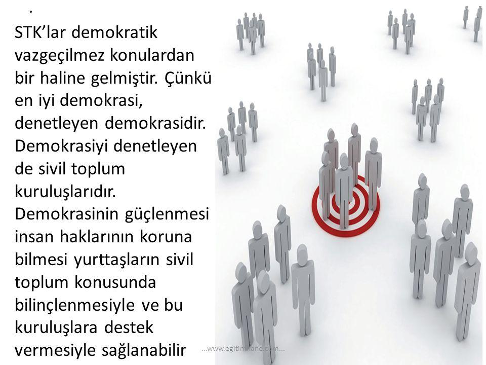 . STK'lar demokratik vazgeçilmez konulardan bir haline gelmiştir. Çünkü en iyi demokrasi, denetleyen demokrasidir. Demokrasiyi denetleyen de sivil top