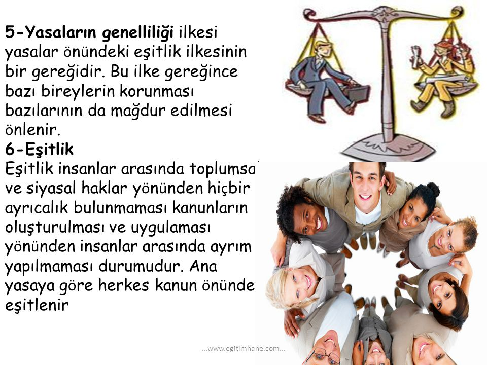 5-Yasaların genelliliği ilkesi yasalar ö n ü ndeki eşitlik ilkesinin bir gereğidir. Bu ilke gereğince bazı bireylerin korunması bazılarının da mağdur