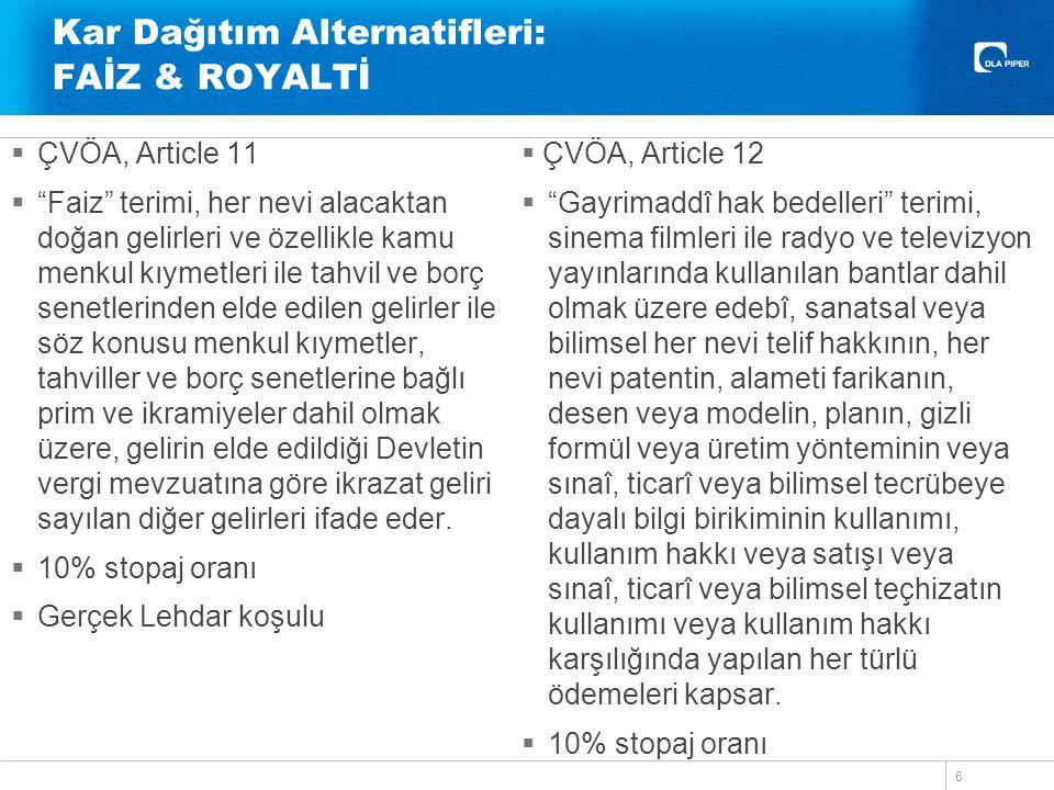 """Kar Dağıtım Alternatifleri: FAİZ & ROYALTİ  ÇVÖA, Article 11  """"Faiz"""" terimi, her nevi alacaktan doğan gelirleri ve özellikle kamu menkul kıymetleri"""