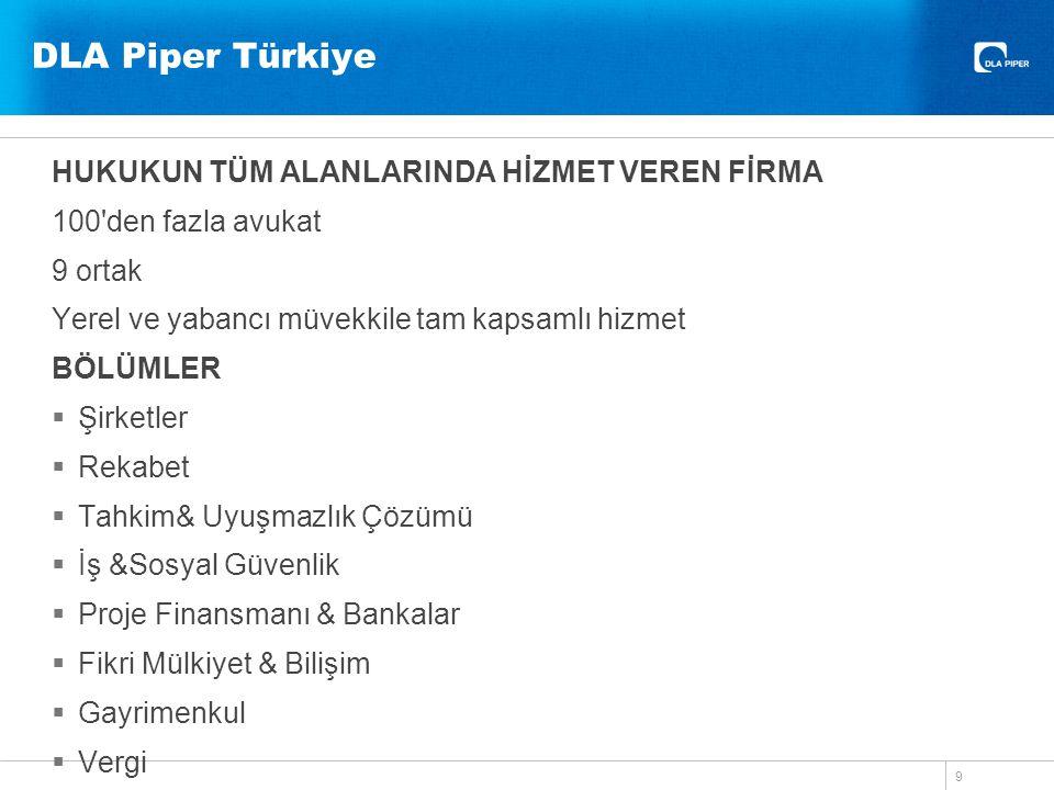 DLA Piper Türkiye HUKUKUN TÜM ALANLARINDA HİZMET VEREN FİRMA 100'den fazla avukat 9 ortak Yerel ve yabancı müvekkile tam kapsamlı hizmet BÖLÜMLER  Şi