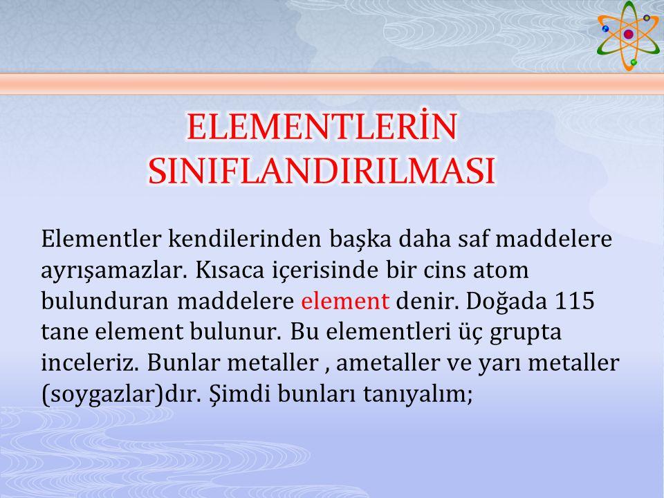 Elementler kendilerinden başka daha saf maddelere ayrışamazlar.