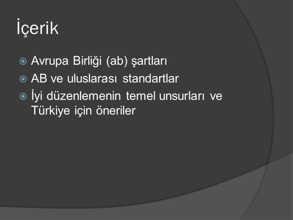 İçerik  Avrupa Birliği (ab) şartları  AB ve uluslarası standartlar  İyi düzenlemenin temel unsurları ve Türkiye için öneriler