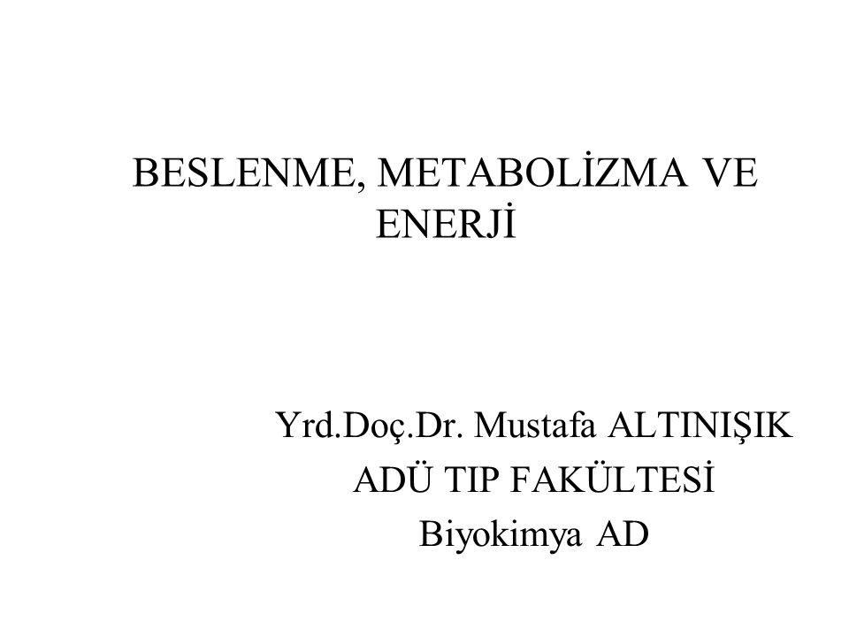 BESLENME, METABOLİZMA VE ENERJİ Yrd.Doç.Dr. Mustafa ALTINIŞIK ADÜ TIP FAKÜLTESİ Biyokimya AD