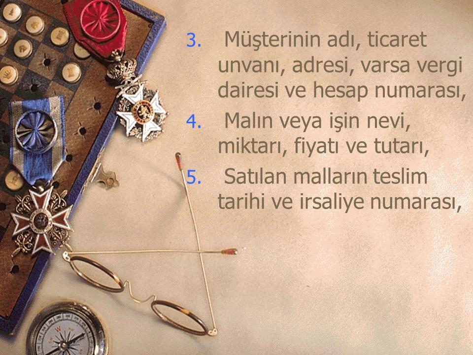 3.Müşterinin adı, ticaret unvanı, adresi, varsa vergi dairesi ve hesap numarası, 4.