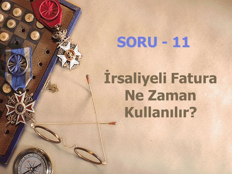 SORU - 11 İrsaliyeli Fatura Ne Zaman Kullanılır?