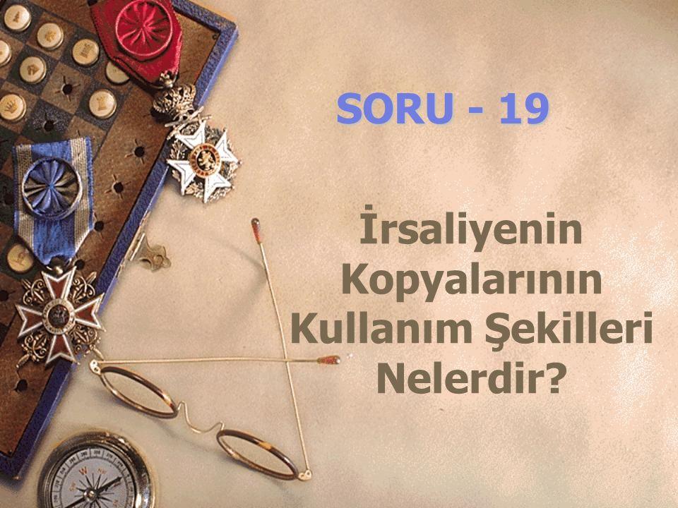 SORU - 19 İrsaliyenin Kopyalarının Kullanım Şekilleri Nelerdir?