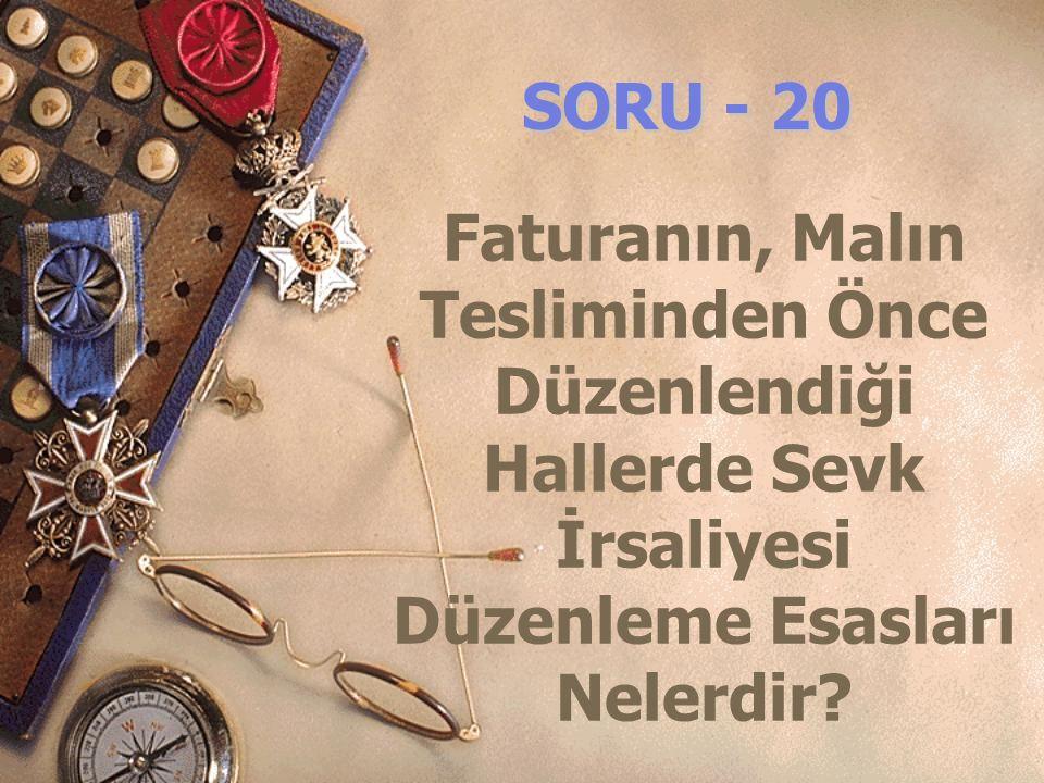 SORU - 20 Faturanın, Malın Tesliminden Önce Düzenlendiği Hallerde Sevk İrsaliyesi Düzenleme Esasları Nelerdir?