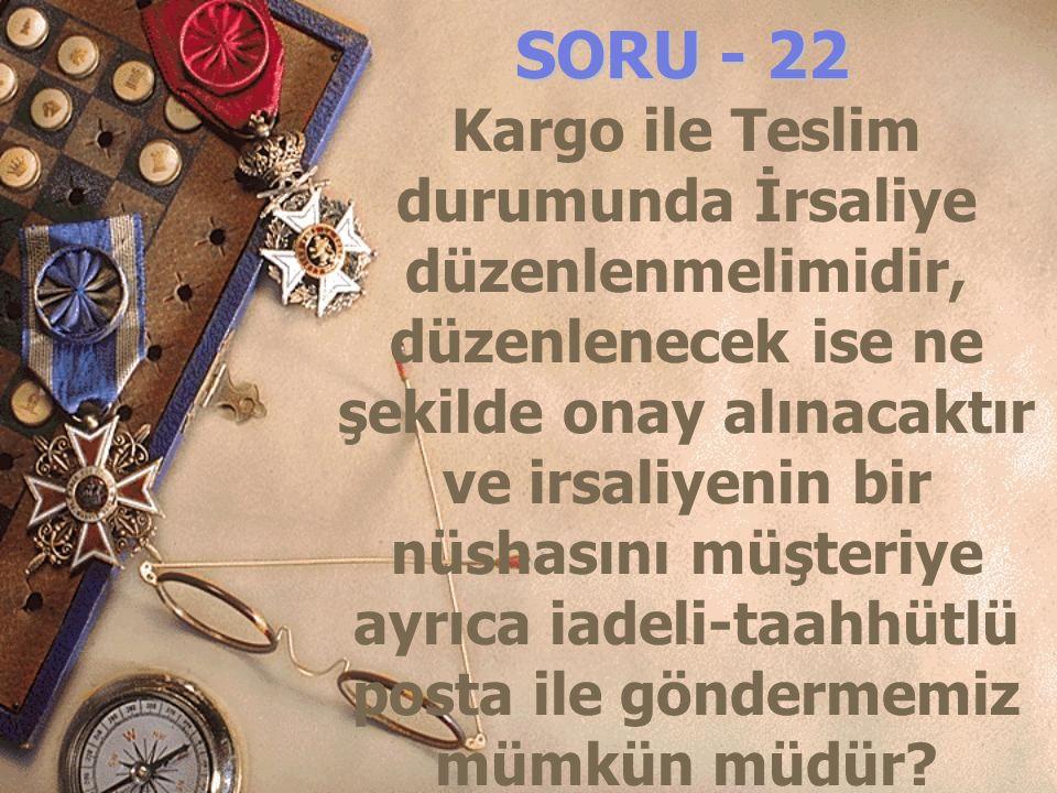 SORU - 22 Kargo ile Teslim durumunda İrsaliye düzenlenmelimidir, düzenlenecek ise ne şekilde onay alınacaktır ve irsaliyenin bir nüshasını müşteriye a