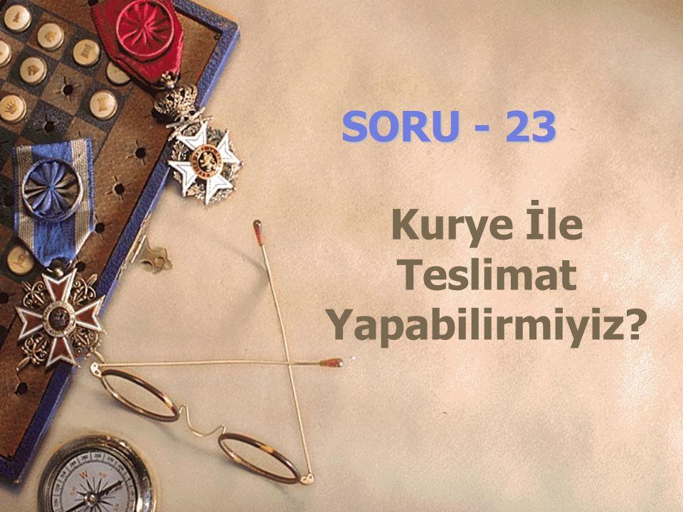SORU - 23 Kurye İle Teslimat Yapabilirmiyiz?