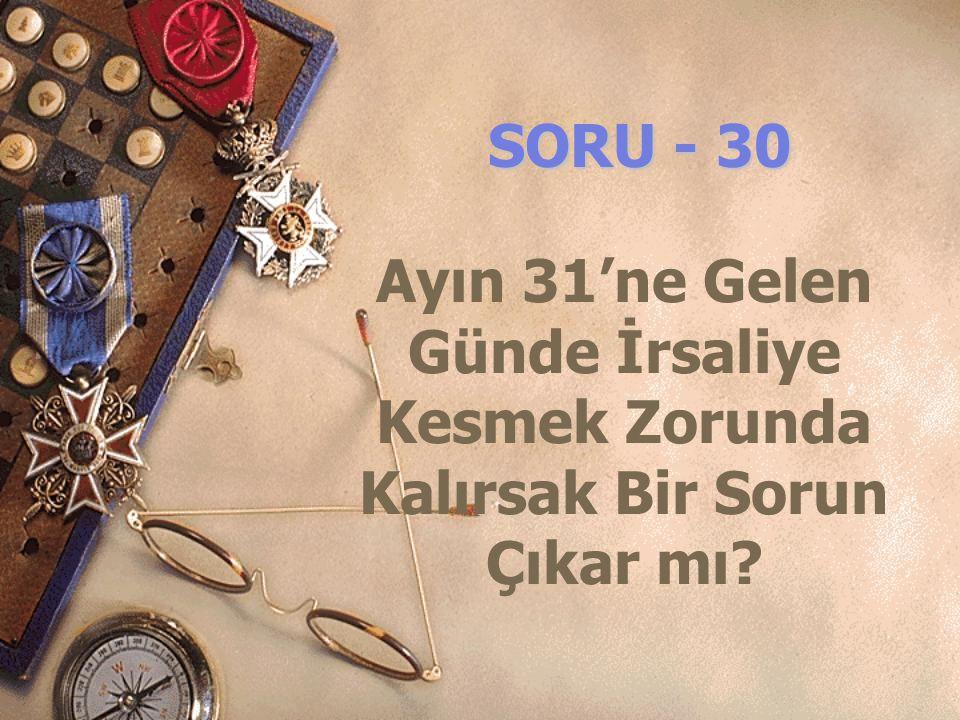 SORU - 30 Ayın 31'ne Gelen Günde İrsaliye Kesmek Zorunda Kalırsak Bir Sorun Çıkar mı?
