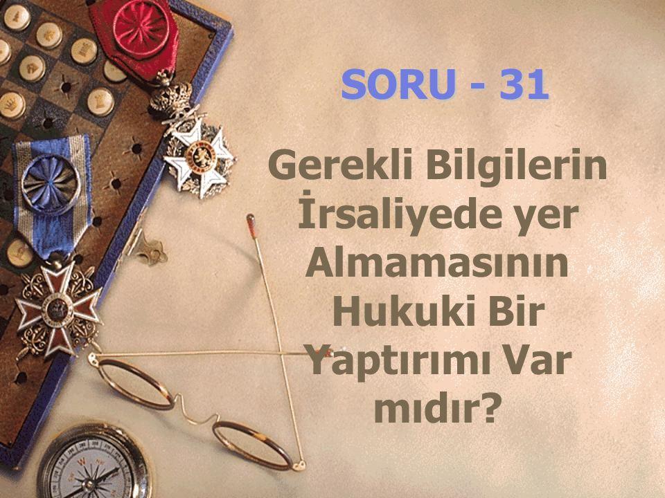 SORU - 31 Gerekli Bilgilerin İrsaliyede yer Almamasının Hukuki Bir Yaptırımı Var mıdır?