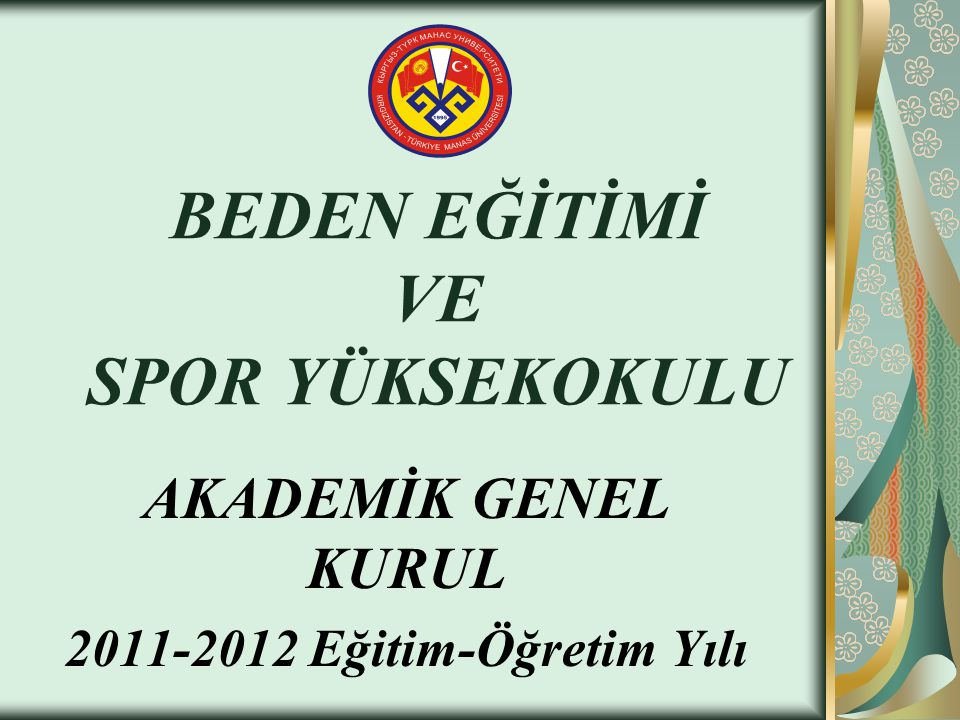 BEDEN EĞİTİMİ VE SPOR YÜKSEKOKULU AKADEMİK GENEL KURUL 2011-2012 Eğitim-Öğretim Yılı